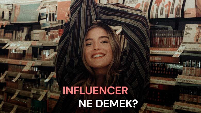 Influencer Ne Demektir, ne anlama gelir